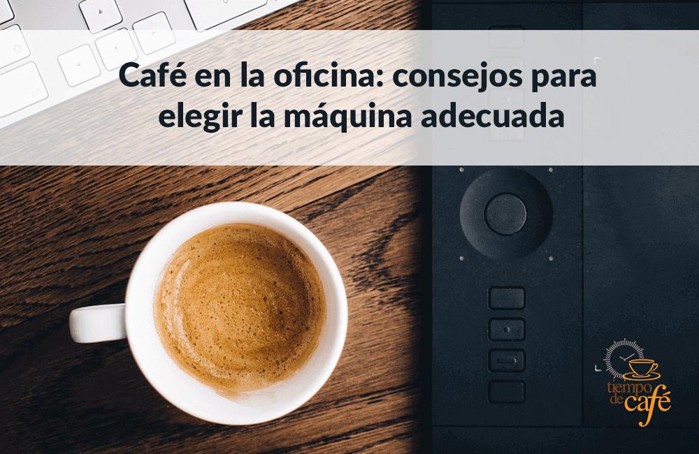 Café en la oficina: consejos para elegir la máquina adecuada