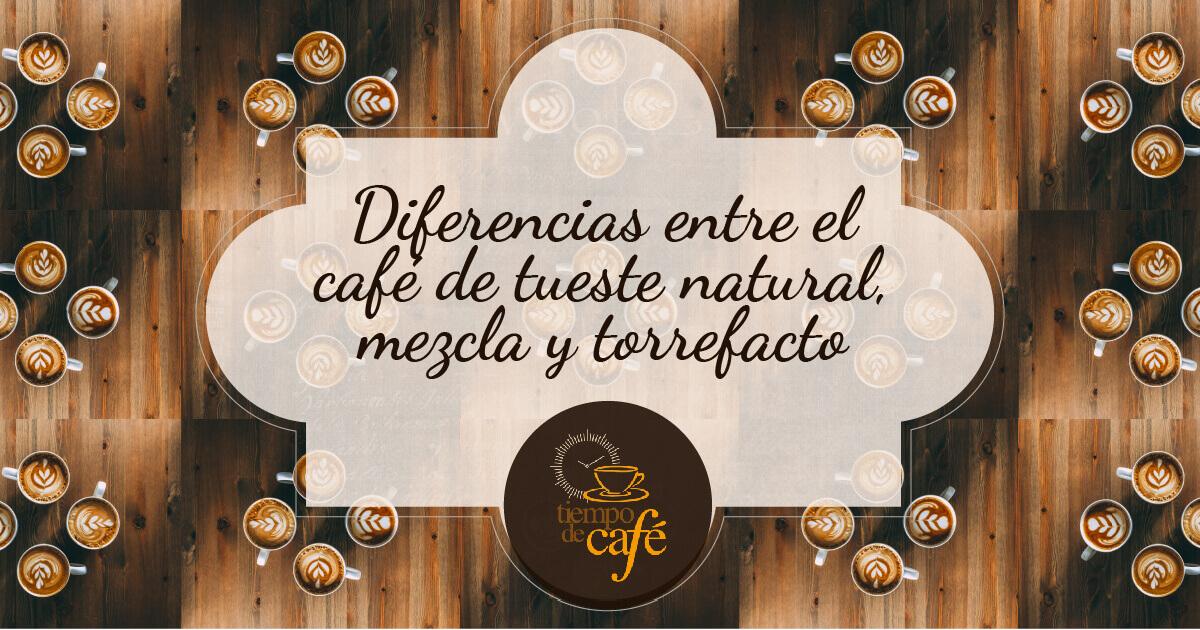 Diferencias entre café de tueste natural, torrefacto y mezcla