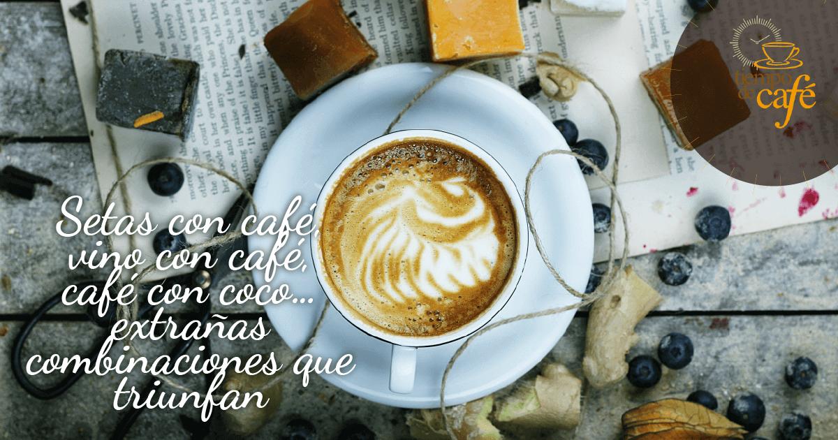 Setas con café, vino con café… extrañas combinaciones que triunfan
