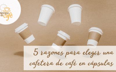 5 razones para escoger una máquina de café en cápsulas