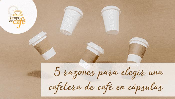 5 razones para escoger una cafetera de cápsulas