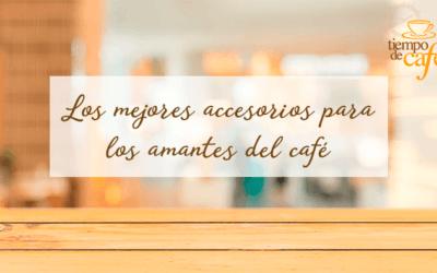Los mejores accesorios para los amantes del café