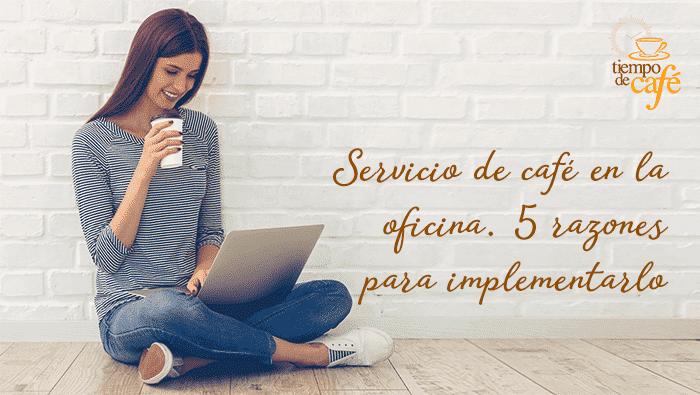 Servicio de café para oficina. 5 razones para implementarlo