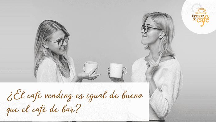 ¿El café del vending es igual de bueno que el café del bar?
